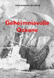 Geheimnisvolle Ozeane - Der Fliegende Holländer, Geisterschiffe und andere Geheimnisse der Tiefe