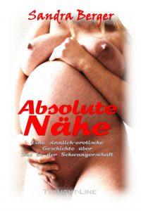 Absolute Nähe – Eine sinnlich-erotische Geschichte über Sex in der Schwangerschaft
