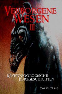 Verborgene Wesen III – Kryptozoologische Kurzgeschichten
