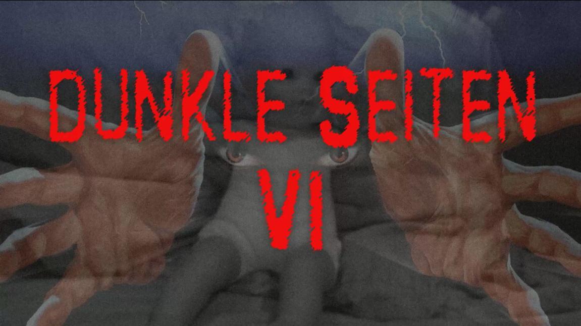 Dunkle Seiten VI