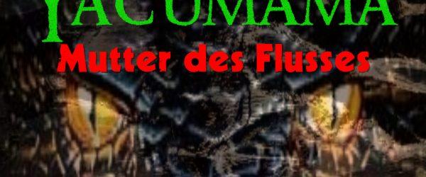 Yacumama – Mutter des Flusses