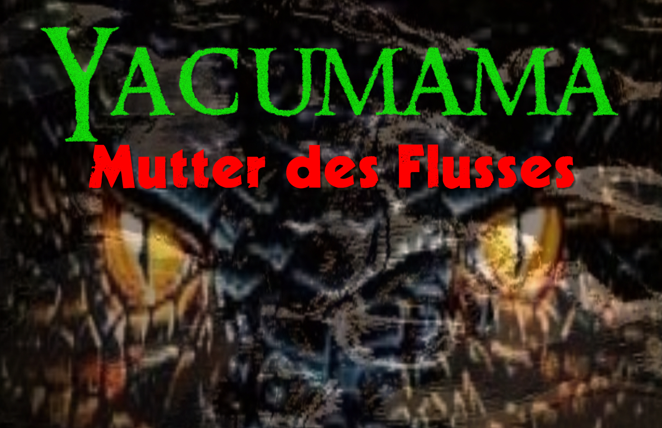 Yacumama - Mutter des Flusses