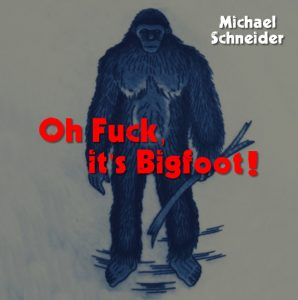 Oh Fuck, it's Bigfoot!