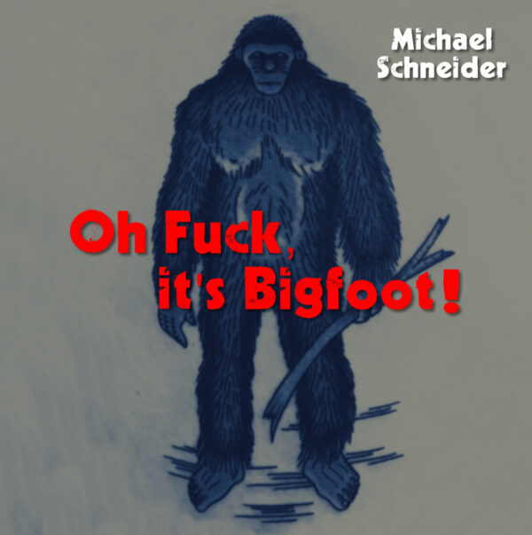 Oh Fuck, it's Bigfoot!